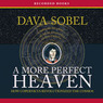 A More Perfect Heaven: How Copernicus Revolutionized the Cosmos (Unabridged)