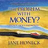 The Problem With Money? It's Not About the Money: Mastering the Unexamined Beliefs that Drive Our Financial Lives (Unabridged)