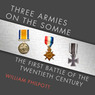 Three Armies on the Somme: The First Battle of the Twentieth Century (Unabridged)