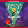 Deadlocked: A Sookie Stackhouse Novel, Book 12 (Unabridged)
