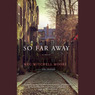 So Far Away: A Novel (Unabridged)