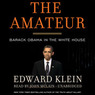 The Amateur: Barack Obama in the White House (Unabridged)