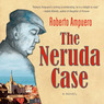 The Neruda Case: A Novel (Unabridged)