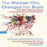 The Woman Who Changed Her Brain: And Other Inspiring Stories of Pioneering Brain Transformation (Unabridged)
