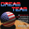 Dream Team: How Michael, Magic, Larry, Charles, and the Greatest Team of All Time Changed the Game of Basketball Forever (Unabridged)