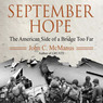 September Hope: The American Side of a Bridge Too Far (Unabridged)