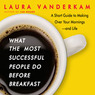 What the Most Successful People Do Before Breakfast: A Short Guide to Making Over Your Mornings - and Life (Unabridged)