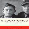 A Lucky Child: A Memoir of Surviving Auschwitz as a Young Boy (Unabridged)