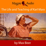 The Life and Teaching of Karl Marx (Unabridged)
