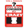 Why Is My Coworker So Crazy?: A Little Book About Lack of Cooperation in the Workplace (Unabridged)
