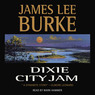 Dixie City Jam: A Dave Roubicheaux Novel, Book 7 (Unabridged)