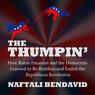 The Thumpin': How Rahm Emanuel and the Democrats Learned to Be Ruthless and Ended the Republican Revolution (Unabridged)