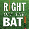 Right Off the Bat: Baseball, Cricket, Literature, and Life (Unabridged)