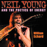 Neil Young and the Poetics of Energy: Musical Meaning and Interpretation (Unabridged)