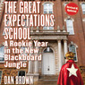 The Great Expectations School: A Rookie Year in the New Blackboard Jungle (Unabridged)