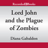 Lord John and the Plague of Zombies: A Lord John Novella (Unabridged)