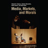 Media, Markets, and Morals (Unabridged)