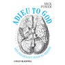 Adieu to God: Why Psychology Leads to Atheism (Unabridged)