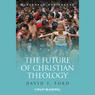 The Future of Christian Theology (Unabridged)