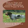 How to Train and Understand your German Wirehaired Pointer Puppy & Dog (Unabridged)