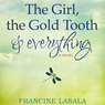 The Girl, the Gold Tooth, and Everything (Unabridged)