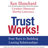 Trust Works!: Four Keys to Building Lasting Relationships (Unabridged)