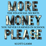 More Money, Please: The Financial Secret You Never Learned in School (Unabridged)