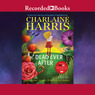 Dead Ever After: A Sookie Stackhouse Novel, Book 13 (Unabridged)