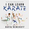 I Can Learn Karate: The First Steps of Martial Arts for Kids (Unabridged)