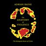 The Anatomy of Violence: The Biological Roots of Crime (Unabridged)