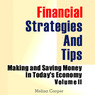 Financial Strategies and Tips: Making and Saving Money in Today's Economy, Volume 2 (Unabridged)