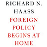 Foreign Policy Begins at Home (Unabridged)