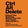 Ctrl Alt Delete: Reboot Your Business. Reboot Your Life. Your Future Depends on It. (Unabridged)