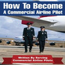 How to Be an Airline Pilot: Seven Steps to Becoming a Commercial Airline Pilot (Unabridged)