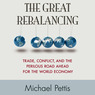 The Great Rebalancing: Trade, Conflict, and the Perilous Road Ahead for the World Economy (Unabridged)