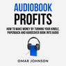 Audiobook Profits: How to Make Money by Turning Your Kindle, Paperback, and Hardcover Book into Audio (Unabridged)