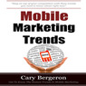 Mobile Marketing and Advertising Trends: Your Complete Marketing Guide for Local and National Mobile (Unabridged)