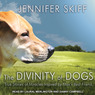 The Divinity of Dogs: True Stories of Miracles Inspired by Man's Best Friend (Unabridged)