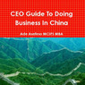 CEO Guide to Doing Business in China (Unabridged)