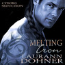 Melting Iron: Cyborg Seduction, Book 3 (Unabridged)