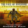 The Fall of Awesome: A Tale of Super City (Unabridged)