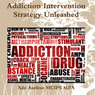 Addiction Intervention Strategy Unleashed (Unabridged)