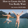 How to Create the Life You Really Want (Unabridged)