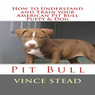 How to Understand and Train your American Pit Bull Puppy & Dog (Unabridged)