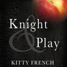 Knight and Play: Knight Series, #1 (Unabridged)