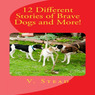 12 Different Stories of Brave Dogs and More! (Unabridged)