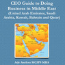 Ceo Guide To Doing Business In Middle East: United Arab Emirates, Saudi Arabia, Kuwait, Bahrain And Qatar (Unabridged)