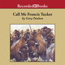 Call Me Francis Tucket: The Tucket Adventures, Book 2 (Unabridged)