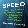 Speed: Facing Our Addiction to Fast and Faster - and Overcoming Our Fear of Slowing Down (Unabridged)