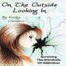 On the Outside Looking In: Surviving the Blind Side of Addiction